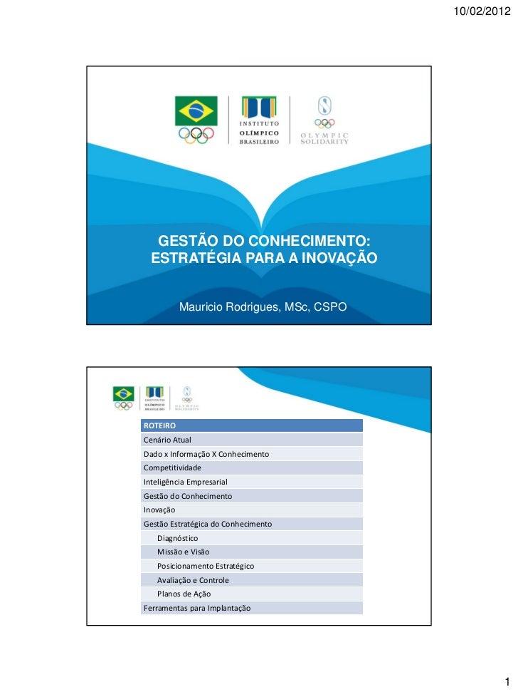 10/02/2012  GESTÃO DO CONHECIMENTO: ESTRATÉGIA PARA A INOVAÇÃO           Mauricio Rodrigues, MSc, CSPOROTEIROCenário Atual...