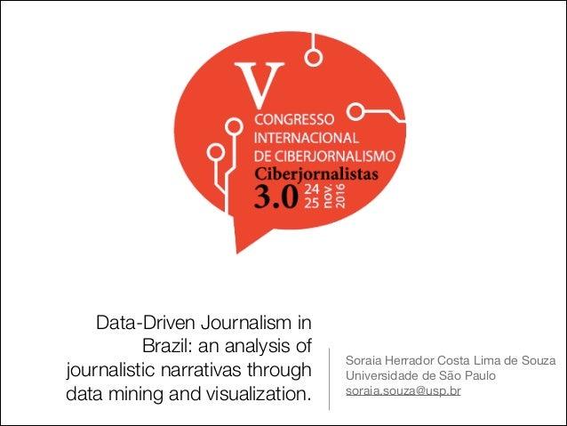 Data-Driven Journalism in Brazil: an analysis of journalistic narrativas through data mining and visualization. Soraia Her...