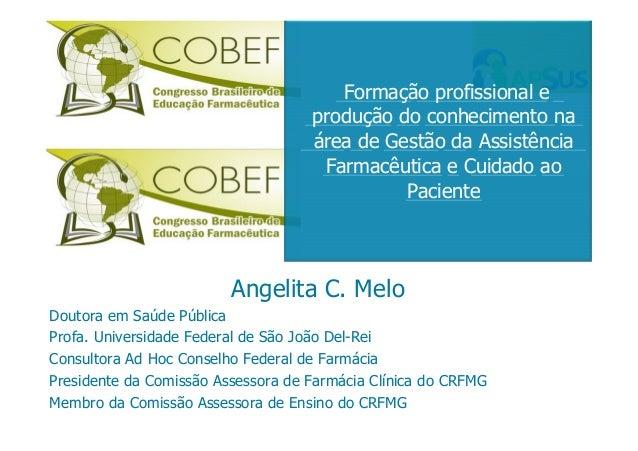 Angelita C. Melo Doutora em Saúde Pública Profa. Universidade Federal de São João Del-Rei Consultora Ad Hoc Conselho Feder...