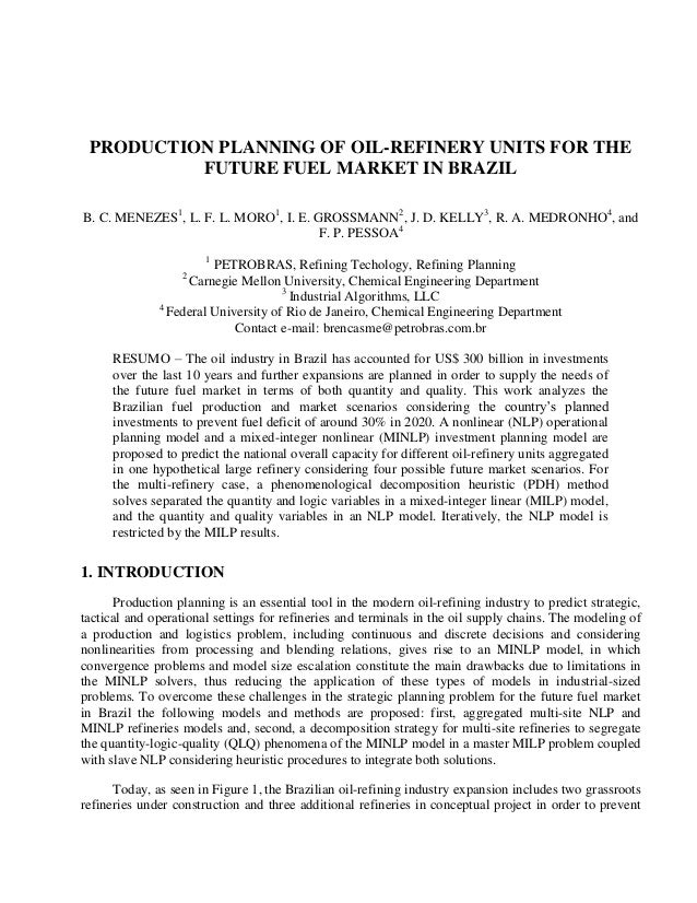 PRODUCTION PLANNING OF OIL-REFINERY UNITS FOR THE FUTURE FUEL MARKET IN BRAZIL B. C. MENEZES1 , L. F. L. MORO1 , I. E. GRO...