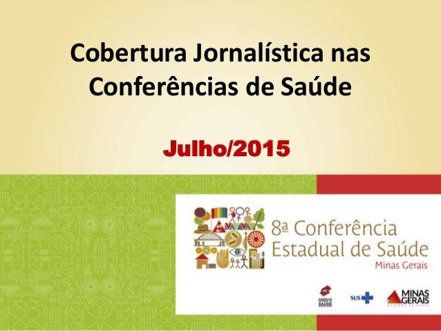 Cobertura Jornalística nas Conferências de Saúde Julho/2015