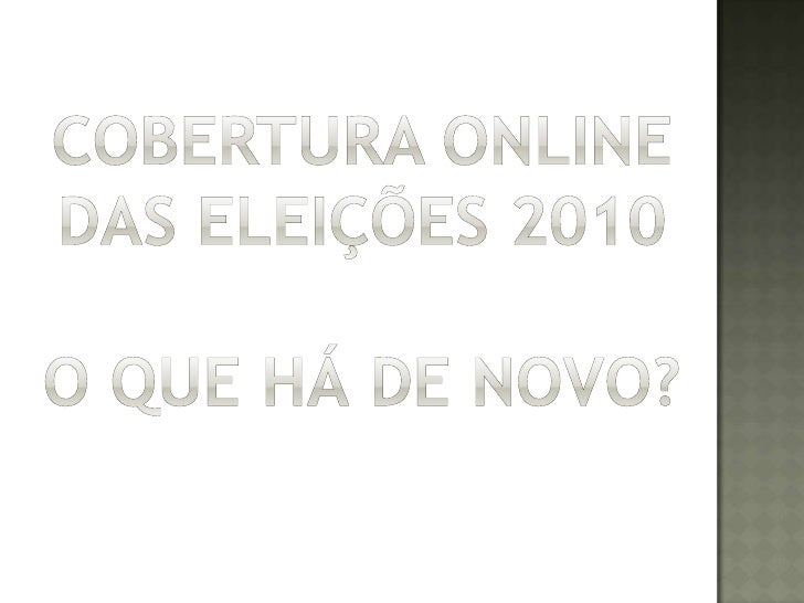 Cobertura online das Eleições 2010O que há de novo?<br />