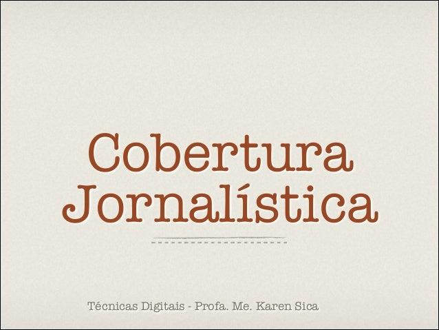 Cobertura Jornalística Técnicas Digitais - Profa. Me. Karen Sica