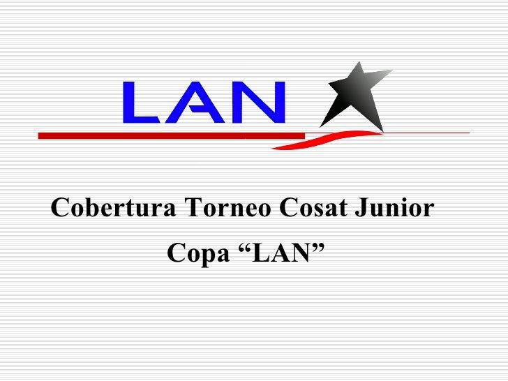"Cobertura Torneo Cosat Junior  Copa ""LAN"""