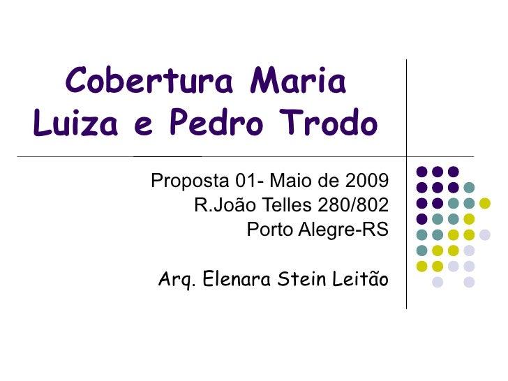 Cobertura Maria Luiza e Pedro Trodo       Proposta 01- Maio de 2009           R.João Telles 280/802                 Porto ...