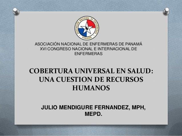 ASOCIACIÓN NACIONAL DE ENFERMERAS DE PANAMÁ XVI CONGRESO NACIONAL E INTERNACIONAL DE ENFERMERAS  COBERTURA UNIVERSAL EN SA...