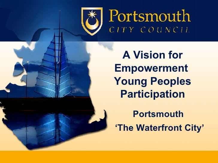 A Vision for Empowerment  Young Peoples Participation Portsmouth  ' The Waterfront City'