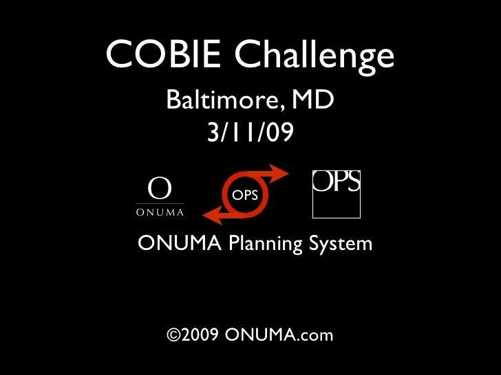 COBIE Challenge    Baltimore, MD        3/11/09           OPS    ONUMA Planning System       ©2009 ONUMA.com