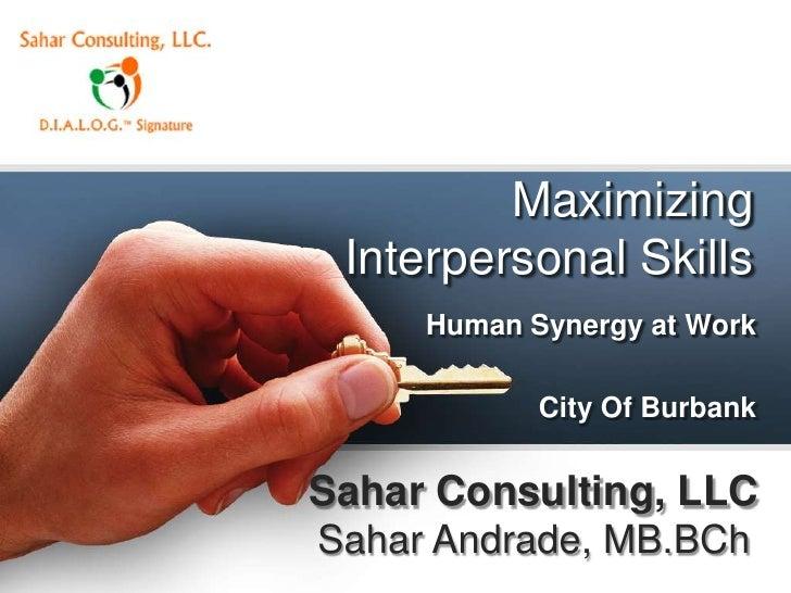 Maximizing Interpersonal Skills     Human Synergy at Work            City Of BurbankSahar Consulting, LLCSahar Andrade, MB...