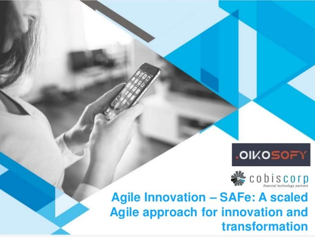 Agile Innovation – SAFe: A scaled Agile approach for innovation and transformation