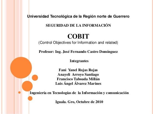 Universidad Tecnológica de la Región norte de Guerrero SEGURIDAD DE LA INFORMACIÓN COBIT (Control Objectives for Informati...