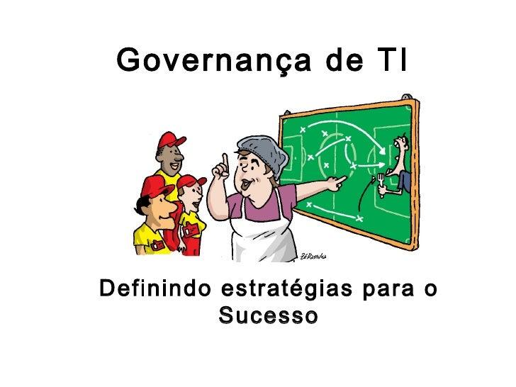 Governança de TIDefinindo estratégias para o          Sucesso