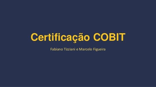 Certificação COBIT Fabiano Tizziani e Marcelo Figueira