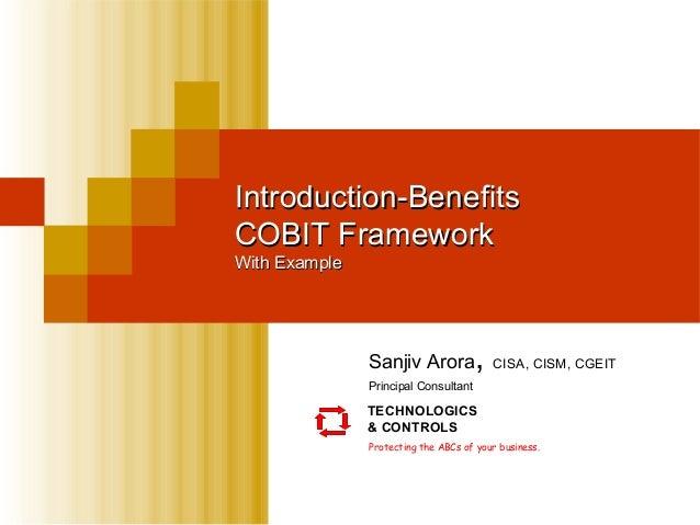 Introduction-BenefitsIntroduction-Benefits COBIT FrameworkCOBIT Framework With ExampleWith Example Sanjiv Arora, CISA, CIS...