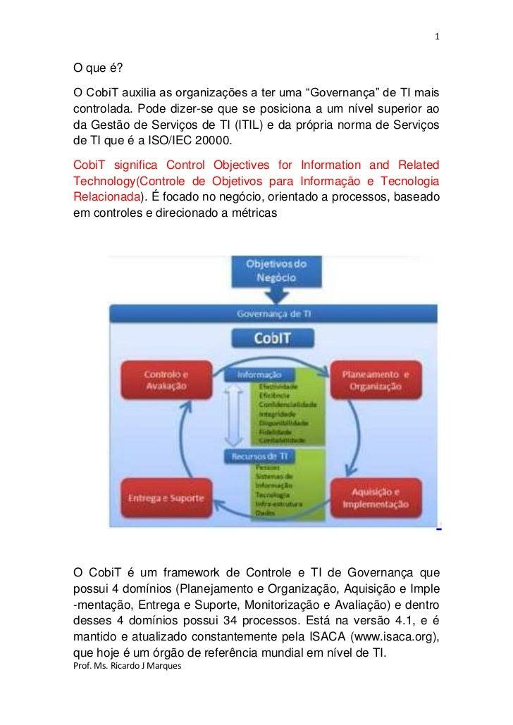 """1O que é?O CobiT auxilia as organizações a ter uma """"Governança"""" de TI maiscontrolada. Pode dizer-se que se posiciona a um ..."""
