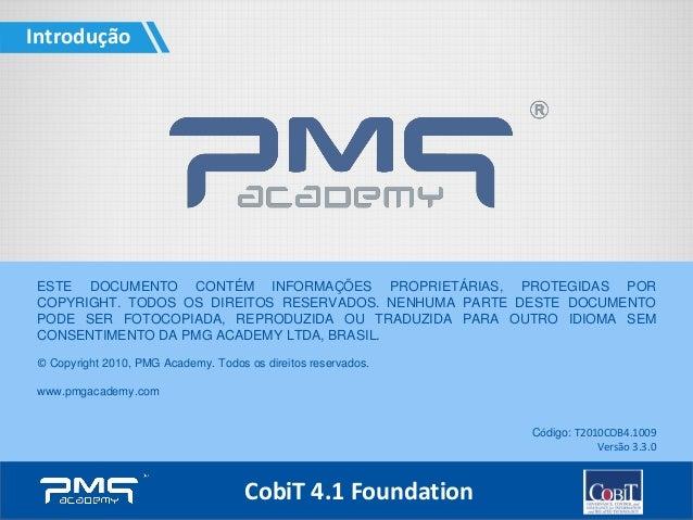 Introdução CobiT 4.1 FoundationCobiT 4.1 Foundation ESTE DOCUMENTO CONTÉM INFORMAÇÕES PROPRIETÁRIAS, PROTEGIDAS POR COPYRI...