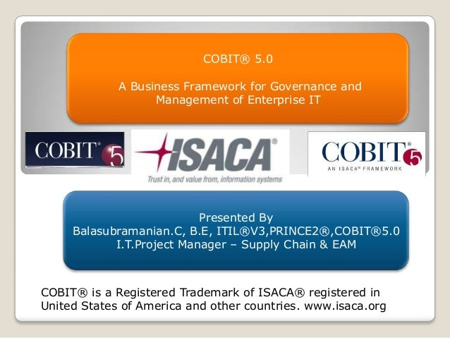 COBIT® 5.0 A Business Framework for Governance and Management of Enterprise IT  Presented By Balasubramanian.C, B.E, ITIL®...