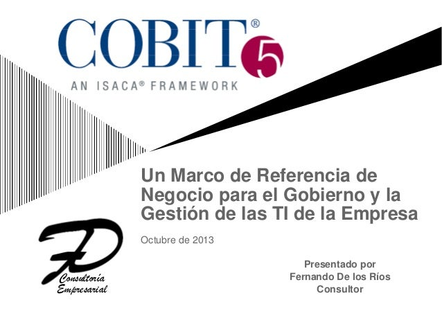 Un Marco de Referencia de Negocio para el Gobierno y la Gestión de las TI de la Empresa Octubre de 2013  Consultoría Empre...