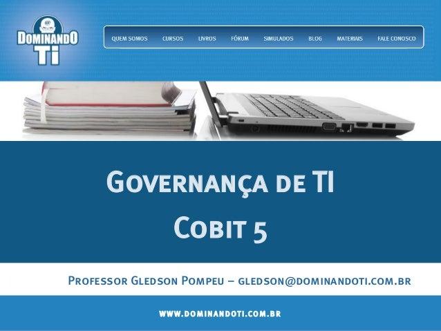 WWW.DOMINANDOTI.COM.BRWWW.DOMINANDOTI.COM.BR Governança de TI Cobit 5 Professor Gledson Pompeu – gledson@dominandoti.com.br