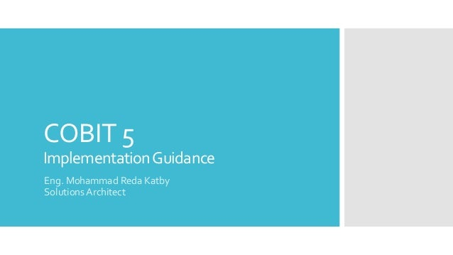 COBIT 5 ImplementationGuidance Eng. Mohammad Reda Katby Solutions Architect