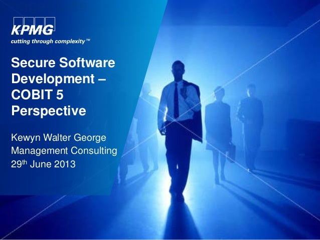 Secure Software Development – COBIT 5 Perspective Kewyn Walter George Management Consulting 29th June 2013
