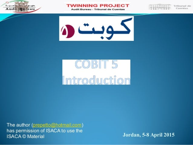 Jordan, 5-8 April 2015 The author (prepetto@hotmail.com) has permission of ISACA to use the ISACA © Material