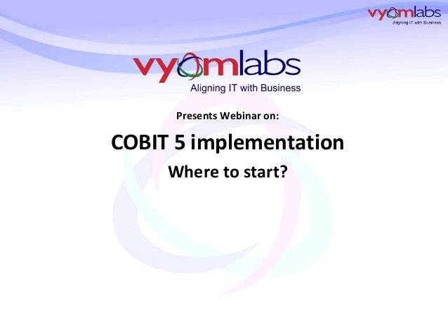 Presents Webinar on:  COBIT 5 implementation Where to start?