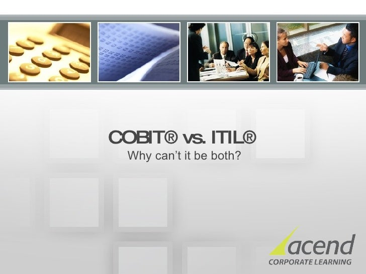 COBIT® vs. ITIL®    Why can't it be both?