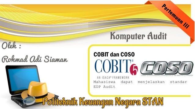 COBIT dan COSO Mahasiswa dapat menjelaskan standar EDP Audit