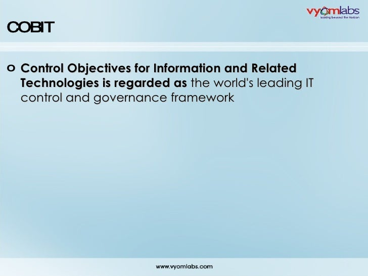 <ul><li>Control Objectives for Information and Related Technologies is regarded as  the world's leading IT control and gov...