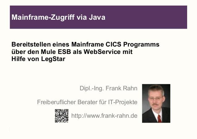Mainframe-Zugriff via Java  Bereitstellen eines Mainframe CICS Programms  über den Mule ESB als WebService mit  Hilfe von ...