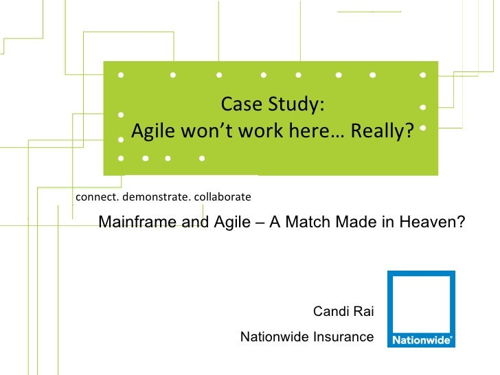 Case Study:          Agile won't work here… Really?connect. demonstrate. collaborate    Mainframe and Agile – A Match Made...
