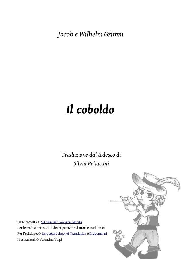 Jacob e Wilhelm Grimm  Il coboldo  Traduzione dal tedesco di Silvia Pellacani  Dalla raccolta © Sul treno per Dovevuoianda...