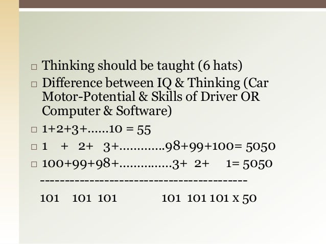  Thinking should be taught (6 hats)  Difference between IQ & Thinking (Car Motor-Potential & Skills of Driver OR Compute...