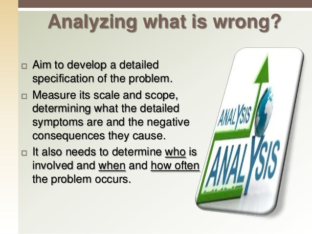 Analyzing what is right?  The purpose of this is to determine what the problem is not.  If things are going well, then t...