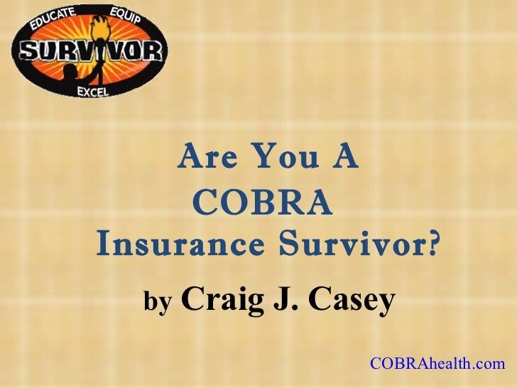 COBRA  Insurance Survivor?   Are You A by  Craig J. Casey COBRAhealth.com