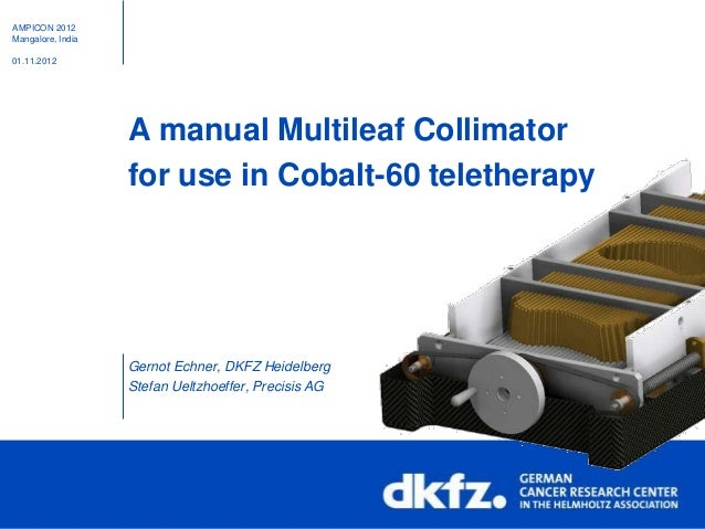 AMPICON 2012Mangalore, India01.11.2012                   A manual Multileaf Collimator                   for use in Cobalt...