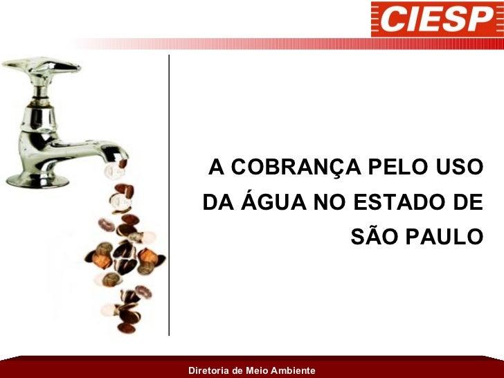 A COBRANÇA PELO USO DA ÁGUA NO ESTADO DE SÃO PAULO