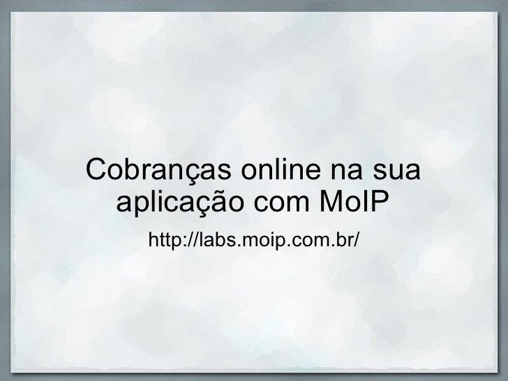 Cobranças online na sua aplicação com MoIP http://labs.moip.com.br/