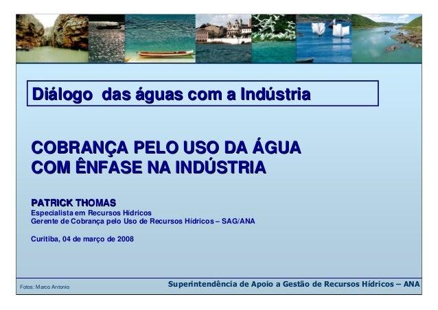 Superintendência de Apoio a Gestão de Recursos Hídricos – ANA COBRANCOBRANÇÇA PELO USO DAA PELO USO DA ÁÁGUAGUA COM ÊNFASE...