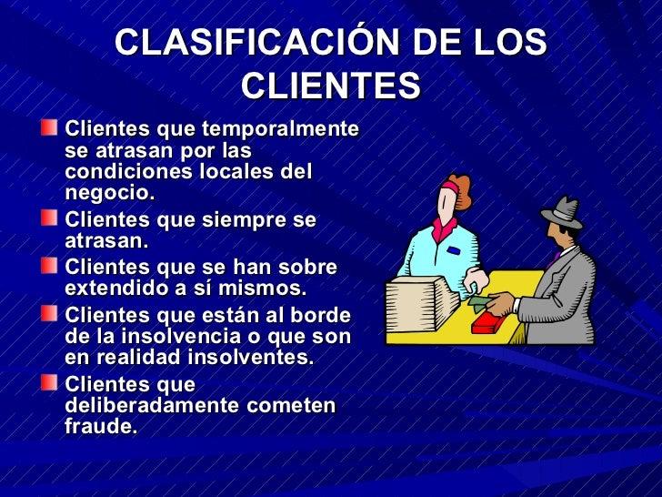 CLASIFICACIÓN DE LOS CLIENTES <ul><li>Clientes que temporalmente se atrasan por las condiciones locales del negocio. </li>...