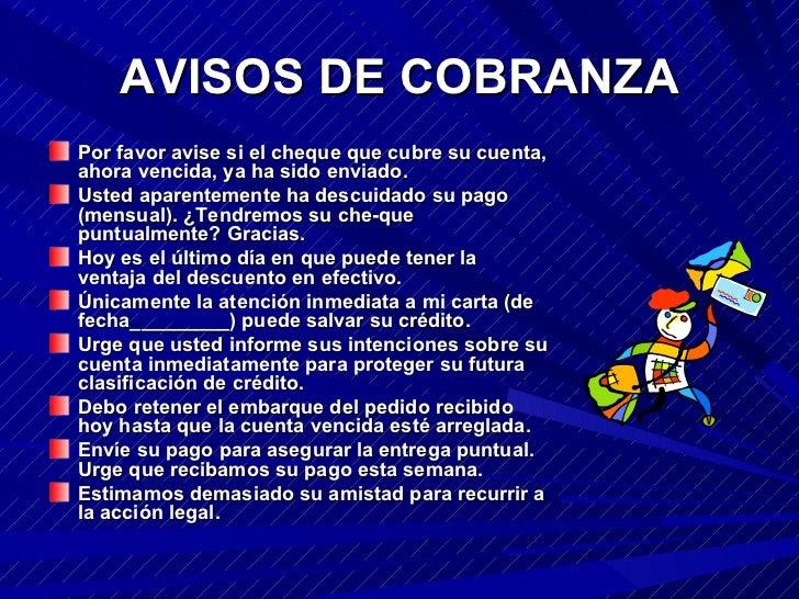 AVISOS DE COBRANZA <ul><li>Por favor avise si el cheque que cubre su cuenta, ahora vencida, ya ha sido enviado. </li></ul>...