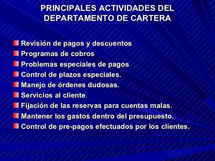 PRINCIPALES ACTIVIDADES DEL DEPARTAMENTO DE CARTERA <ul><li>Revisión de pagos y descuentos </li></ul><ul><li>Programas de ...