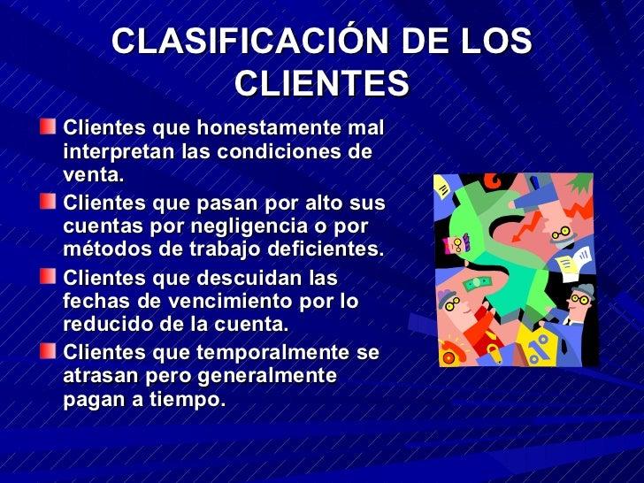 CLASIFICACIÓN DE LOS CLIENTES <ul><li>Clientes que honestamente mal interpretan las condiciones de venta. </li></ul><ul><l...