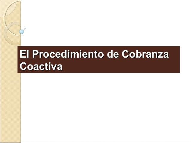 El Procedimiento de CobranzaEl Procedimiento de Cobranza CoactivaCoactiva