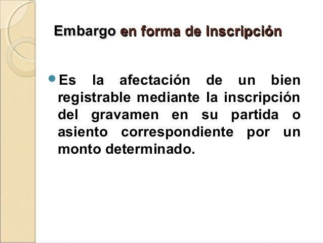 EmbargoEmbargo en forma de Inscripciónen forma de Inscripción Es la afectación de un bien registrable mediante la inscrip...