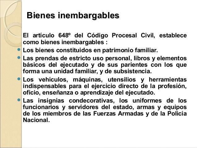Bienes inembargablesBienes inembargables El artículo 648º del Código Procesal Civil, establece como bienes inembargables :...