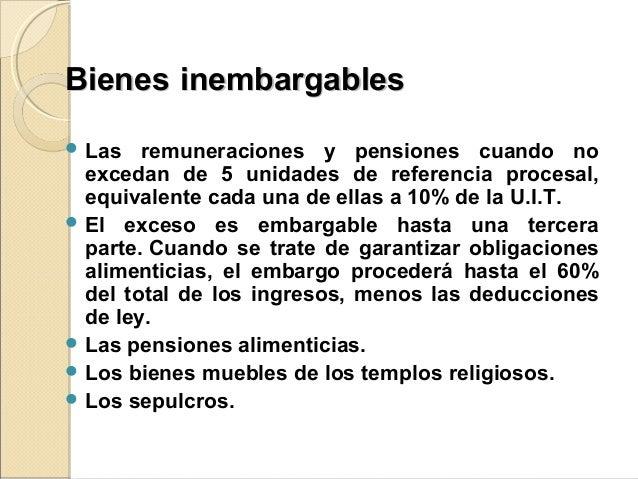 BienesBienes inembargablesinembargables  Las remuneraciones y pensiones cuando no excedan de 5 unidades de referencia pro...