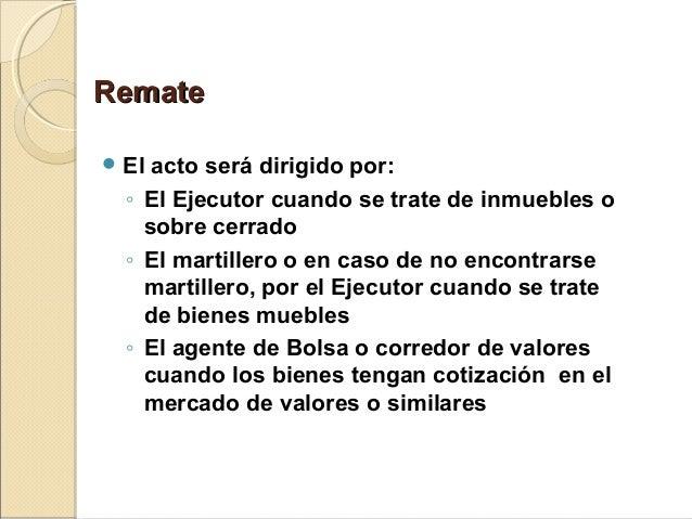 RemateRemate  El acto será dirigido por: ◦ El Ejecutor cuando se trate de inmuebles o sobre cerrado ◦ El martillero o en ...
