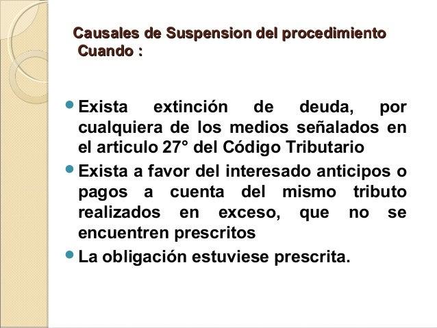 Causales de Suspension del procedimientoCausales de Suspension del procedimiento Cuando :Cuando : Exista extinción de deu...
